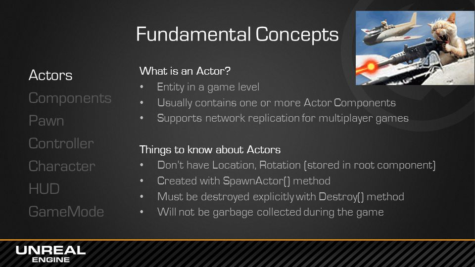 Fundamental Concepts Actors Components Pawn Controller Character HUD GameMode What is an Actor Entity in a game level.