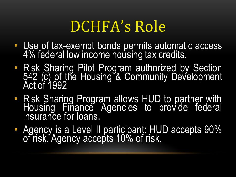 DCHFA's Role Use of tax-exempt bonds permits automatic access 4% federal low income housing tax credits.