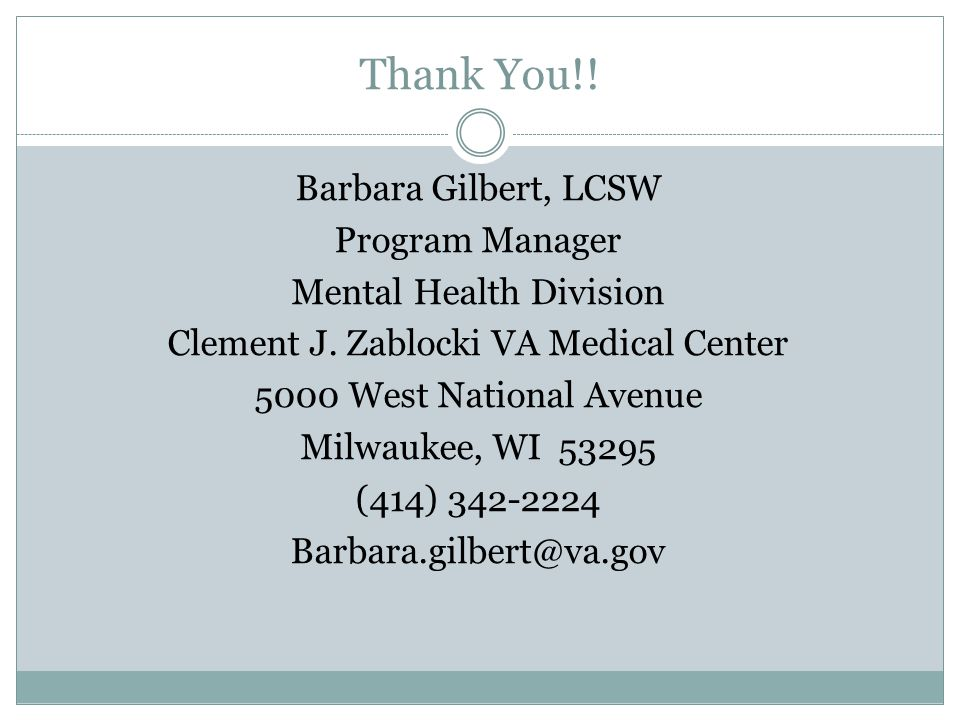 Thank You!! Barbara Gilbert, LCSW Program Manager