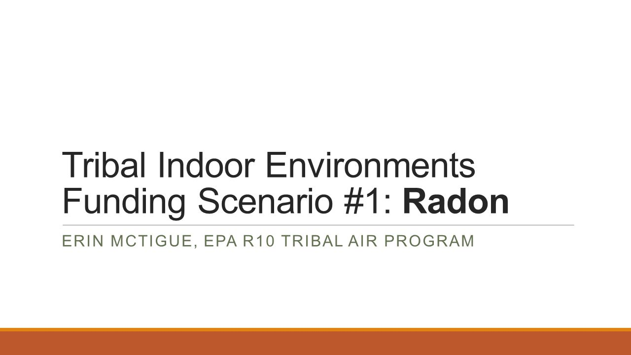 Tribal Indoor Environments Funding Scenario #1: Radon