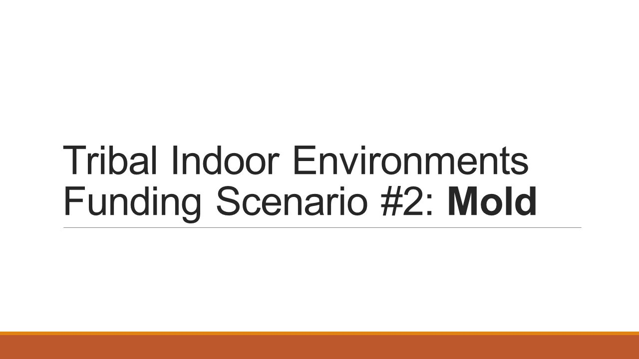 Tribal Indoor Environments Funding Scenario #2: Mold