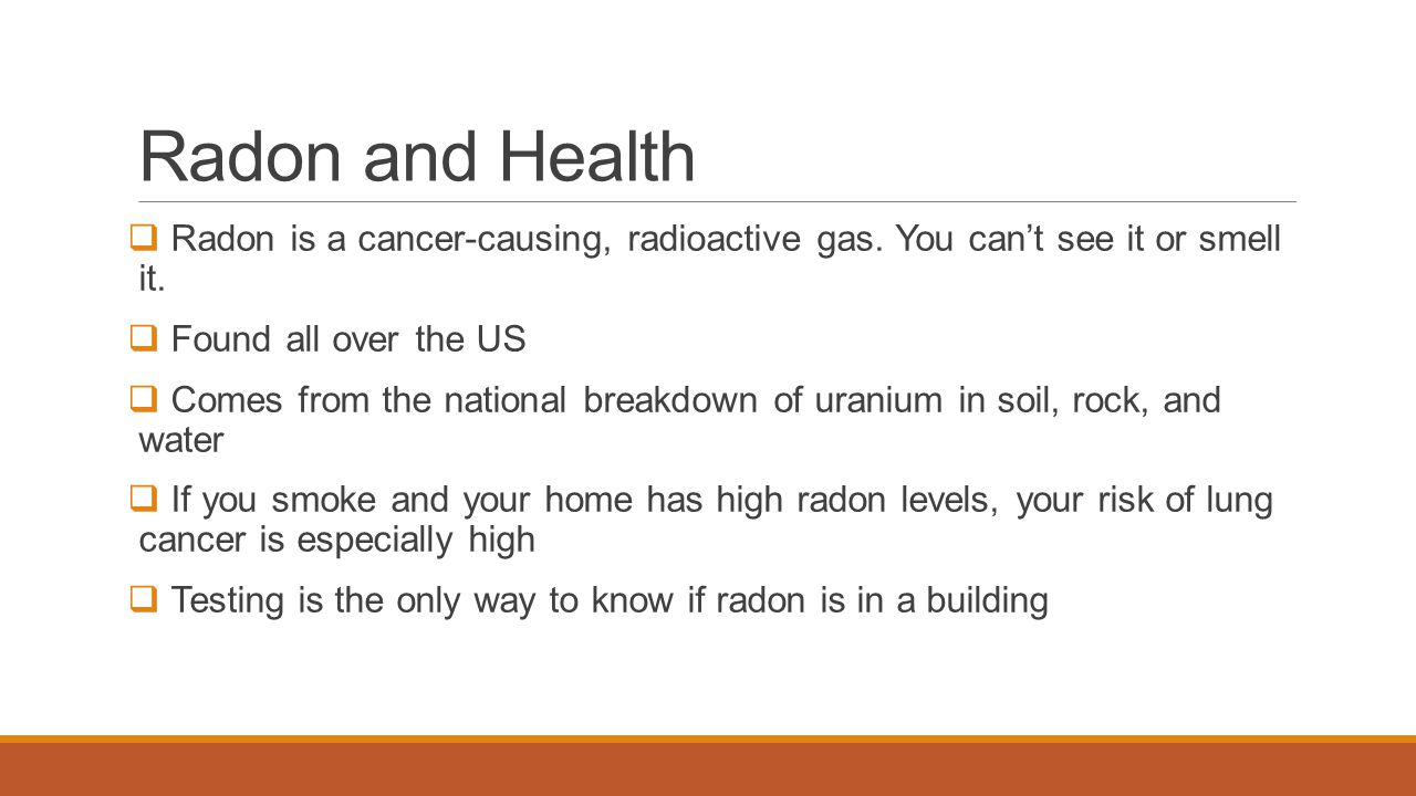 Radon and Health Radon is a cancer-causing, radioactive gas. You can't see it or smell it. Found all over the US.