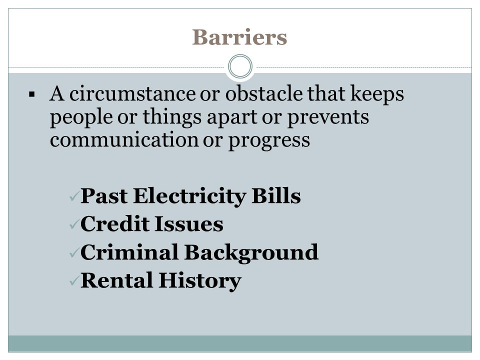 Barriers A circumstance or obstacle that keeps people or things apart or prevents communication or progress.