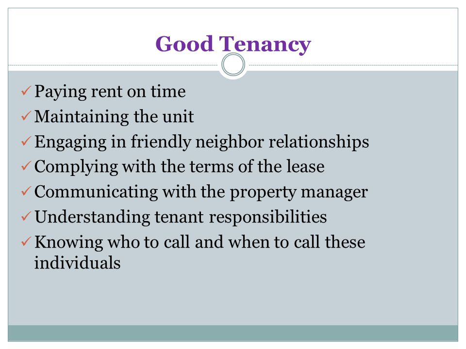 Good Tenancy Paying rent on time Maintaining the unit