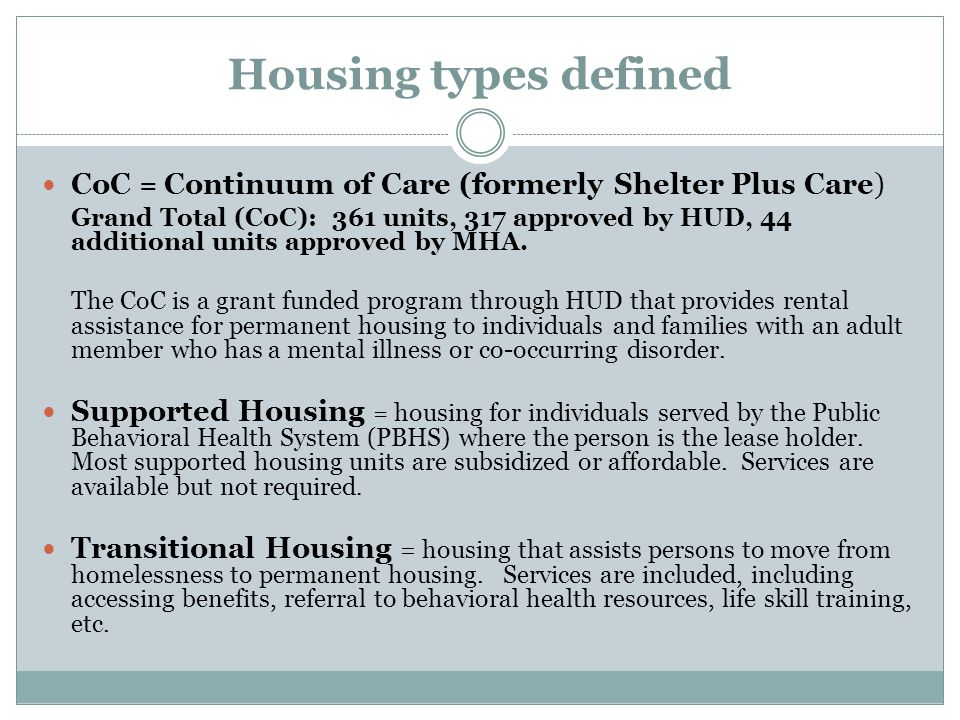 Housing types defined CoC = Continuum of Care (formerly Shelter Plus Care)