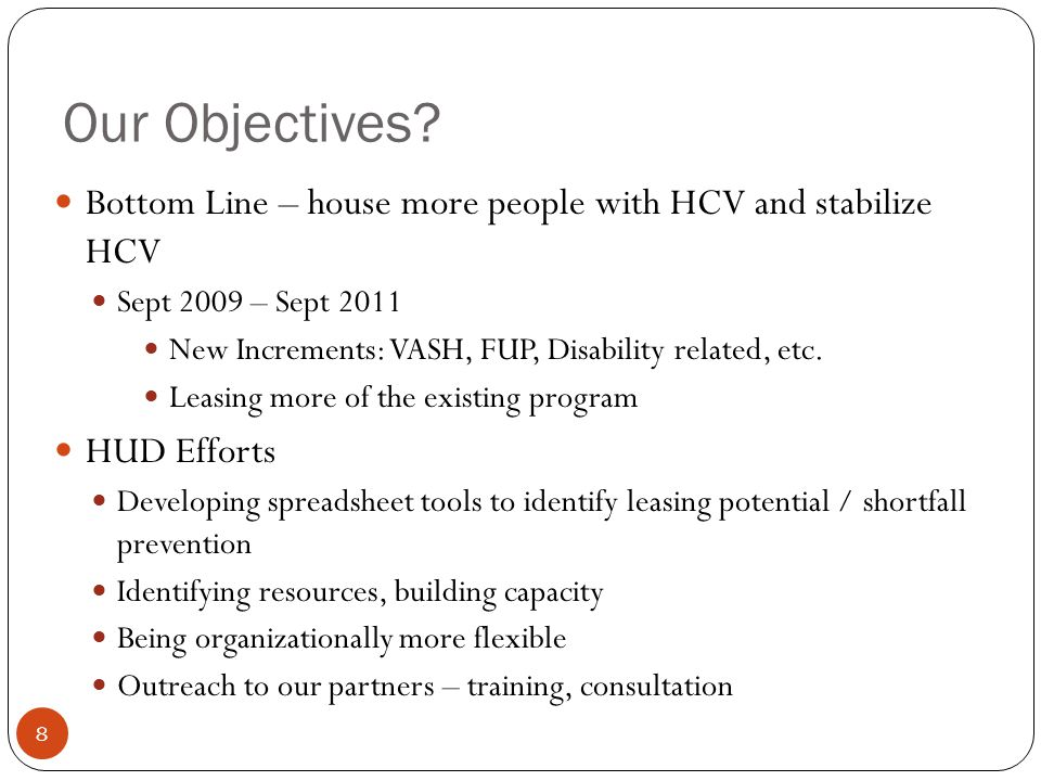 Our Objectives Bottom Line – house more people with HCV and stabilize HCV. Sept 2009 – Sept 2011.