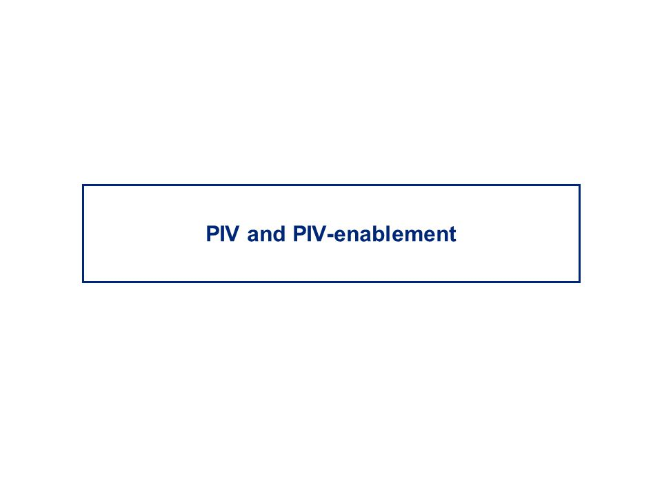 PIV and PIV-enablement
