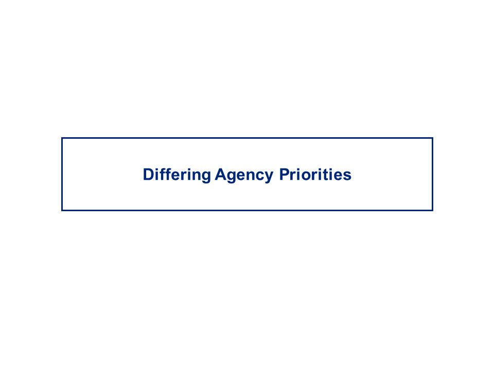 Differing Agency Priorities