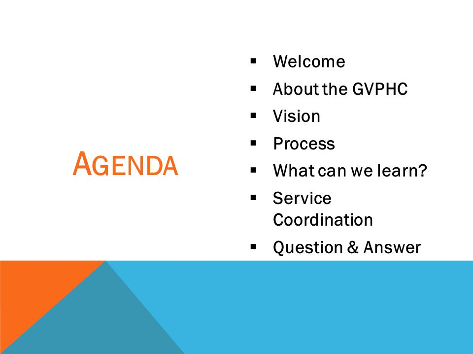 Agenda Welcome About the GVPHC Vision Process What can we learn