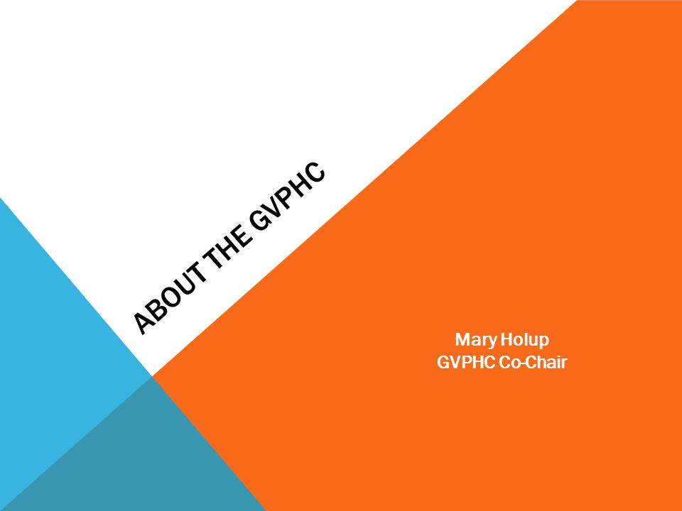 About the GVPHC Mary Holup GVPHC Co-Chair