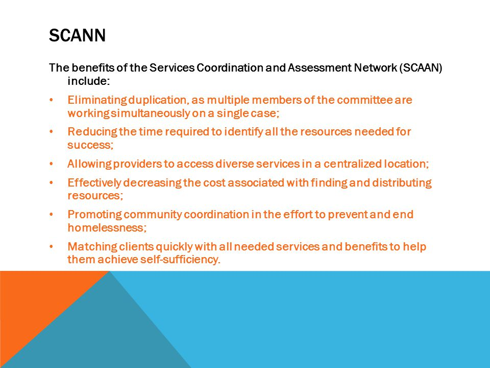 SCANN The benefits of the Services Coordination and Assessment Network (SCAAN) include: