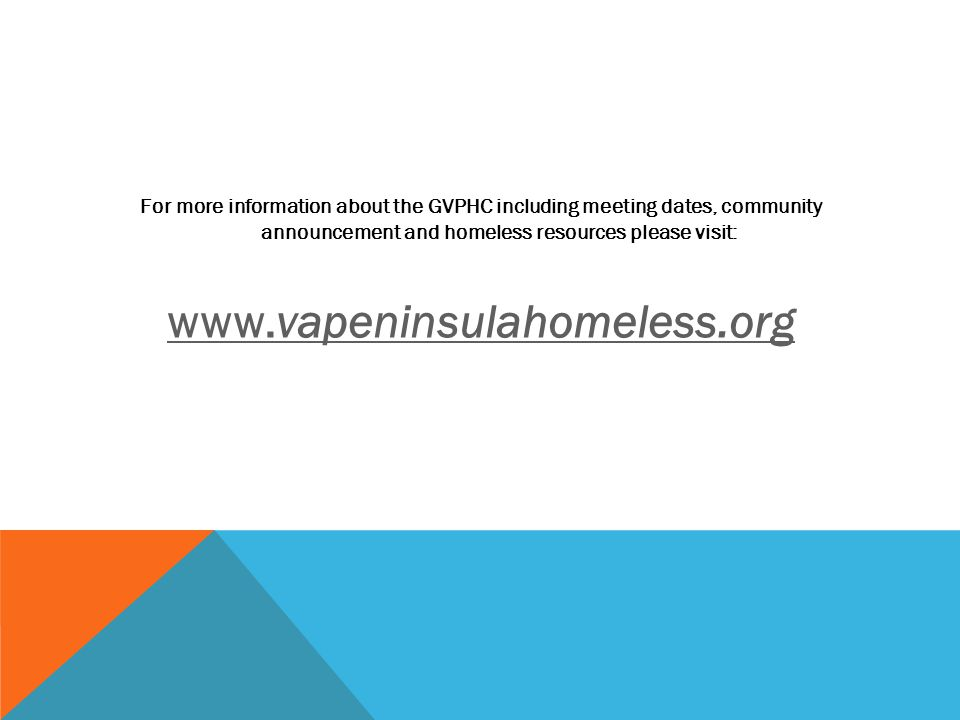For more information about the GVPHC including meeting dates, community announcement and homeless resources please visit:
