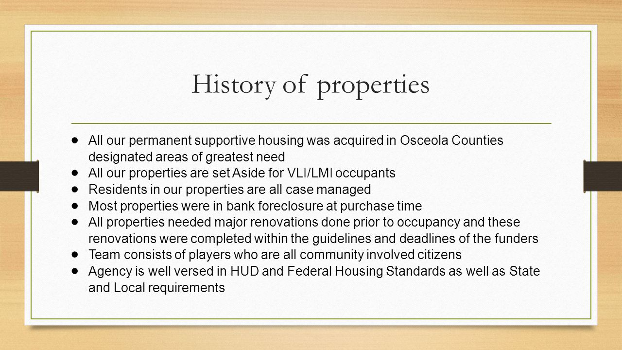 History of properties All our permanent supportive housing was acquired in Osceola Counties designated areas of greatest need.