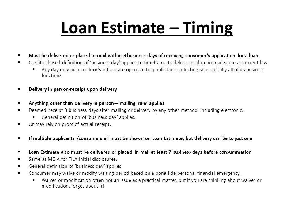 Loan Estimate – Timing Must be delivered or placed in mail within 3 business days of receiving consumer's application for a loan.
