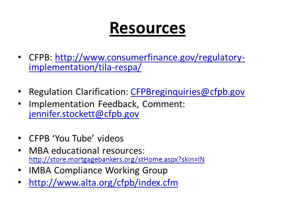 Resources CFPB: http://www.consumerfinance.gov/regulatory-implementation/tila-respa/ Regulation Clarification: CFPBreginquiries@cfpb.gov.