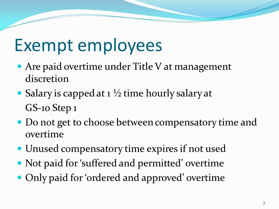 Exempt employees Are paid overtime under Title V at management discretion. Salary is capped at 1 ½ time hourly salary at.
