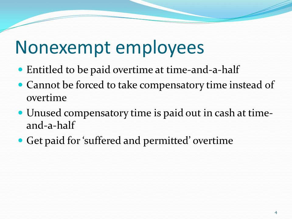 Nonexempt employees Entitled to be paid overtime at time-and-a-half