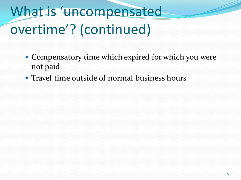 What is 'uncompensated overtime' (continued)
