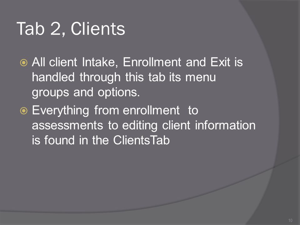 Tab 2, Clients All client Intake, Enrollment and Exit is handled through this tab its menu groups and options.