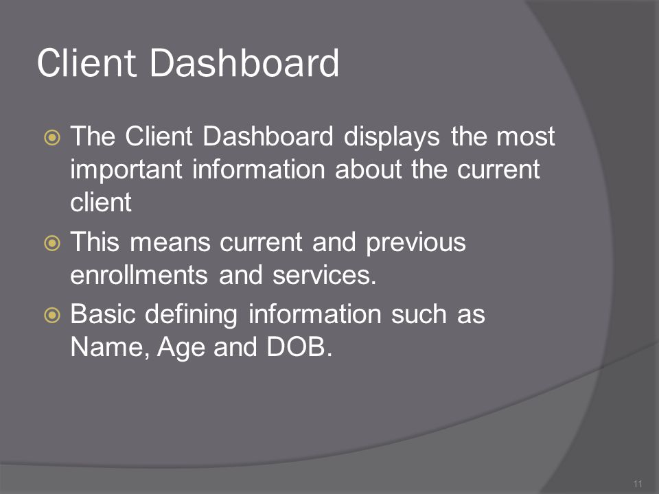 Client Dashboard The Client Dashboard displays the most important information about the current client.