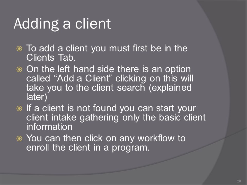 Adding a client To add a client you must first be in the Clients Tab.