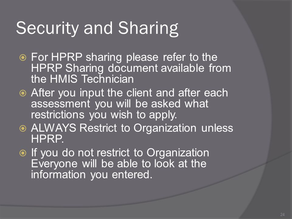 Security and Sharing For HPRP sharing please refer to the HPRP Sharing document available from the HMIS Technician.