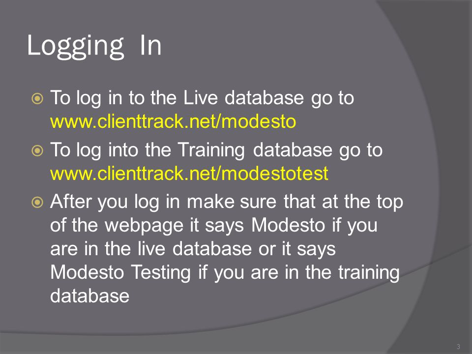 Logging In To log in to the Live database go to www.clienttrack.net/modesto.