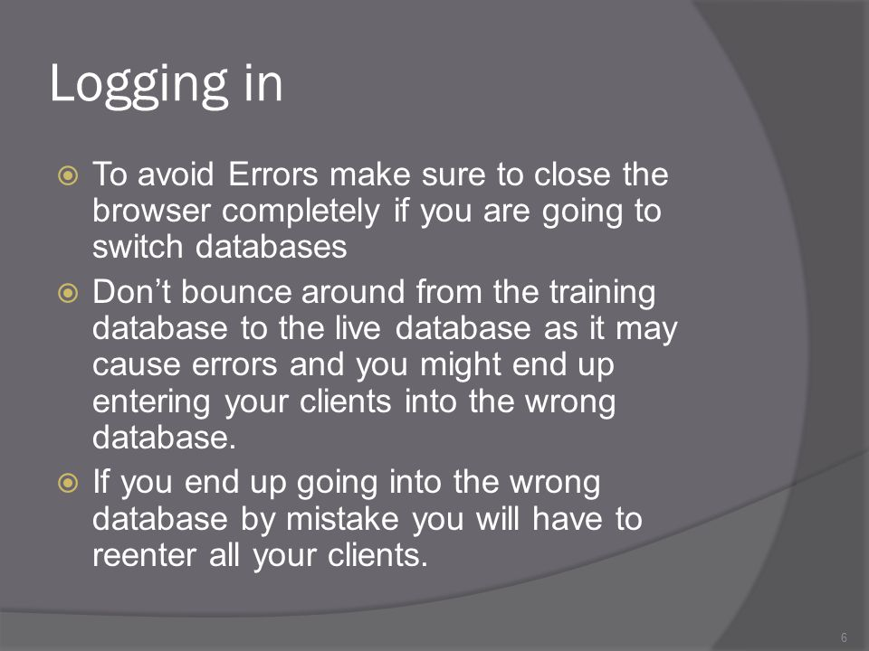Logging in To avoid Errors make sure to close the browser completely if you are going to switch databases.