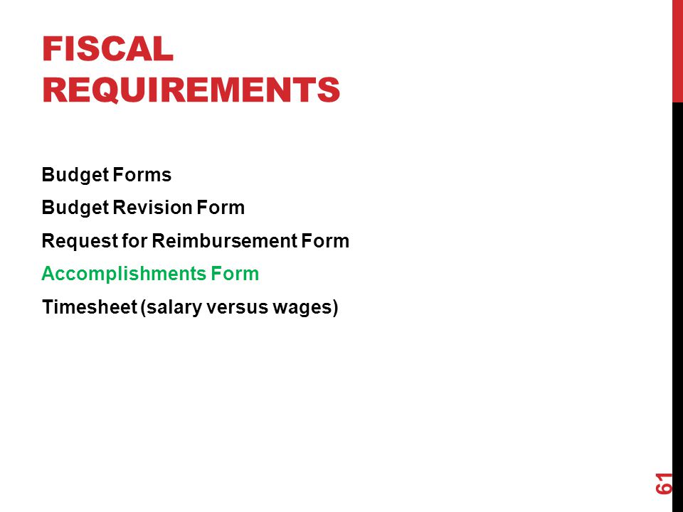 Fiscal Requirements Budget Forms Budget Revision Form Request for Reimbursement Form Accomplishments Form Timesheet (salary versus wages)