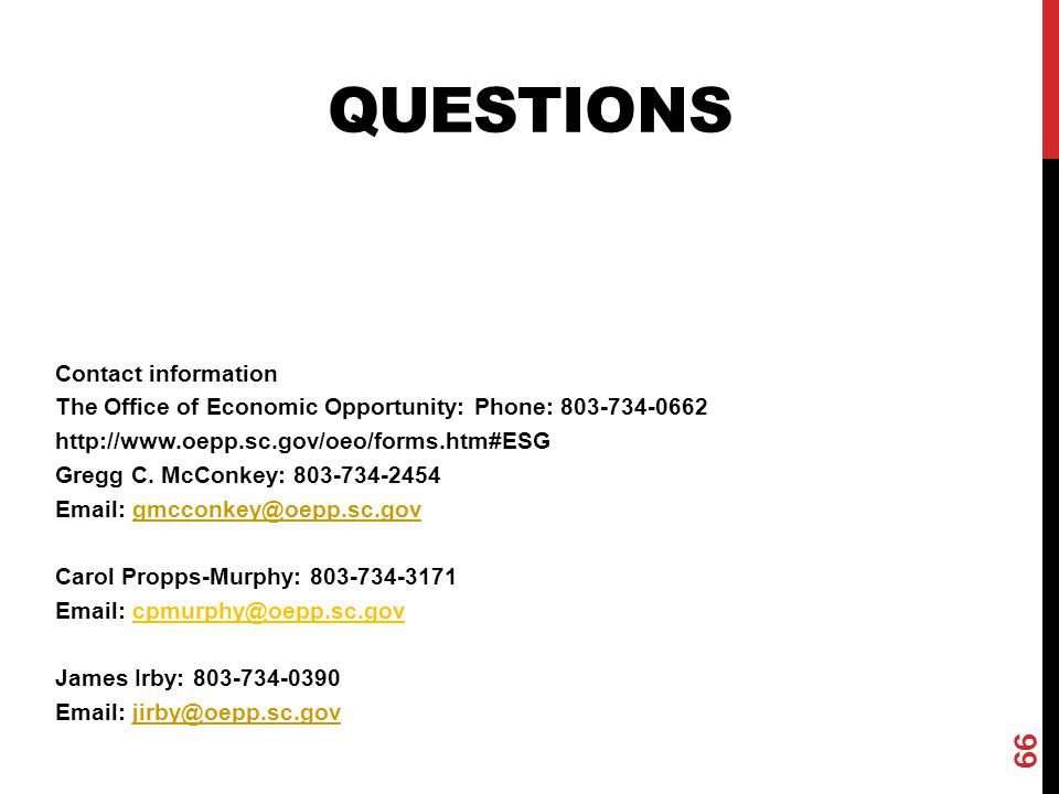 Questions Contact information. The Office of Economic Opportunity: Phone: 803-734-0662. http://www.oepp.sc.gov/oeo/forms.htm#ESG.