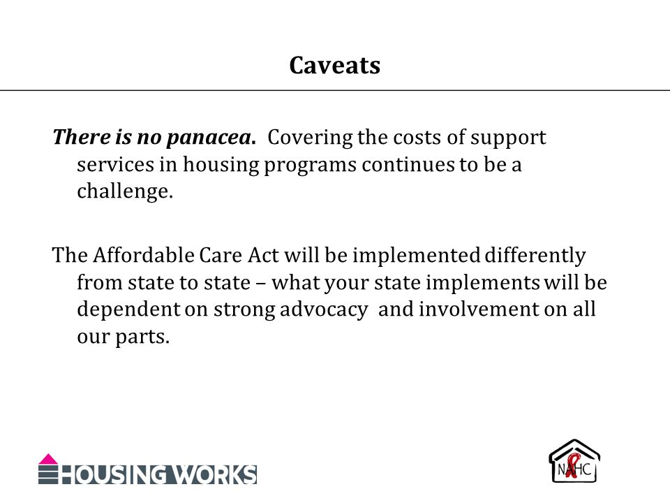 Caveats There is no panacea. Covering the costs of support services in housing programs continues to be a challenge.