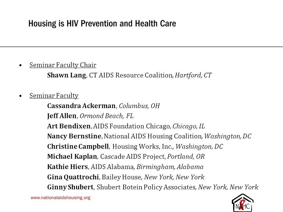 Seminar Faculty Chair Shawn Lang, CT AIDS Resource Coalition, Hartford, CT. Seminar Faculty. Cassandra Ackerman, Columbus, OH.