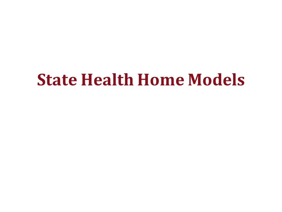 State Health Home Models