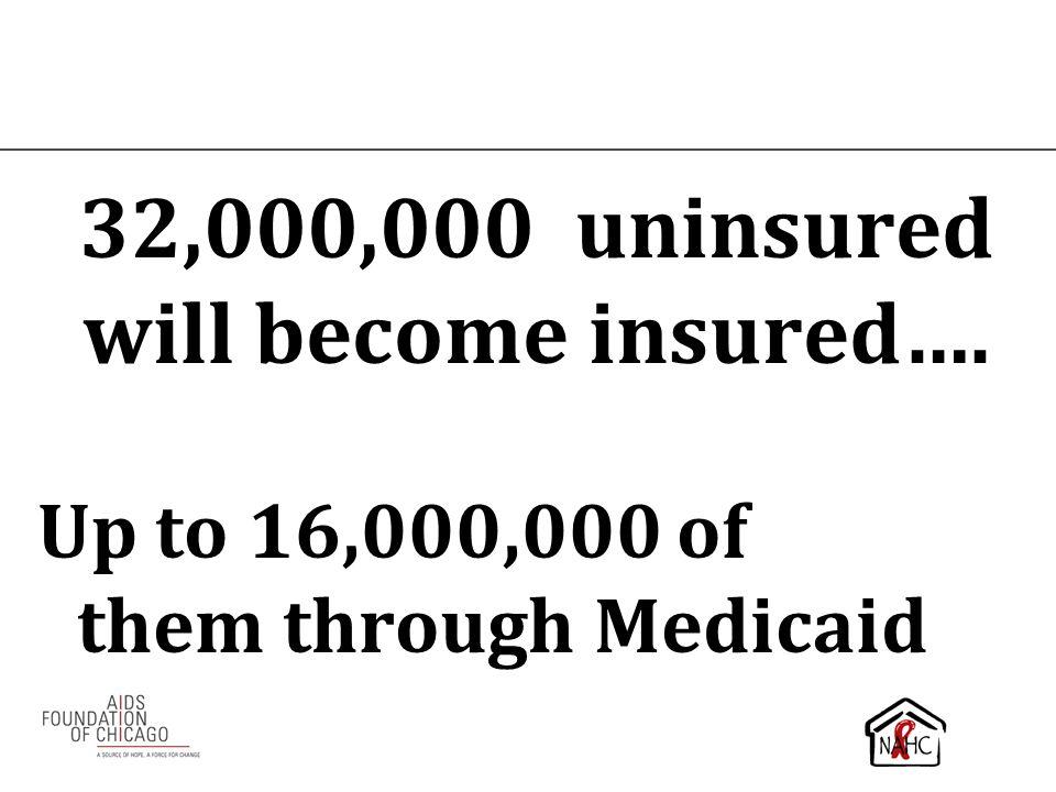 32,000,000 uninsured will become insured….