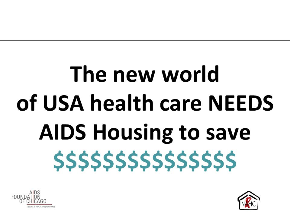 The new world of USA health care NEEDS AIDS Housing to save $$$$$$$$$$$$$$$