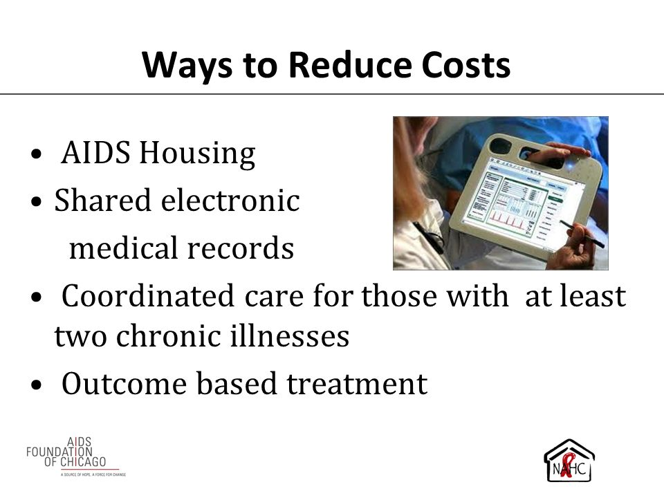 Ways to Reduce Costs AIDS Housing Shared electronic medical records