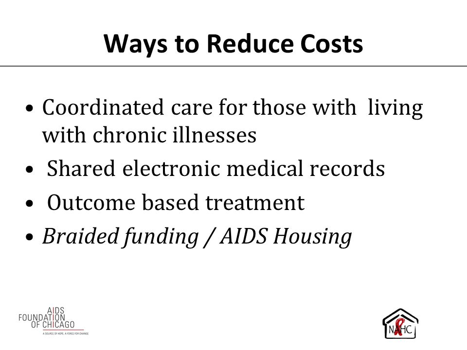 Ways to Reduce Costs Coordinated care for those with living with chronic illnesses. Shared electronic medical records.
