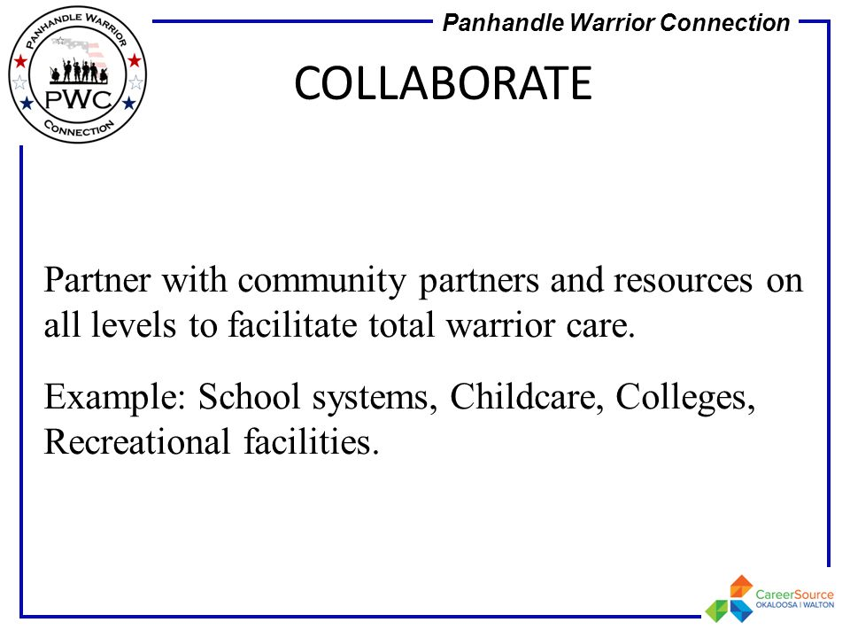 COLLABORATE Partner with community partners and resources on all levels to facilitate total warrior care.