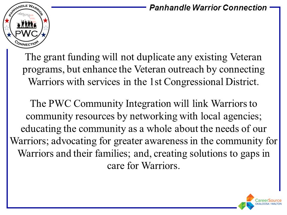 The grant funding will not duplicate any existing Veteran programs, but enhance the Veteran outreach by connecting Warriors with services in the 1st Congressional District.
