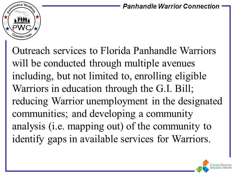Outreach services to Florida Panhandle Warriors will be conducted through multiple avenues including, but not limited to, enrolling eligible Warriors in education through the G.I.