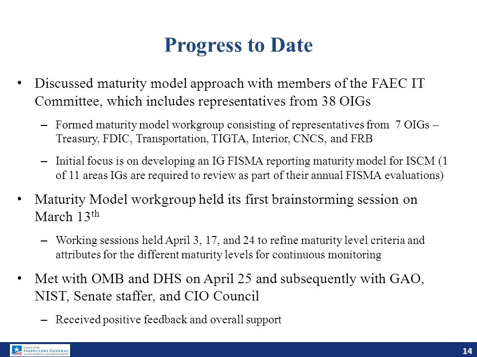 Progress to Date Discussed maturity model approach with members of the FAEC IT Committee, which includes representatives from 38 OIGs.