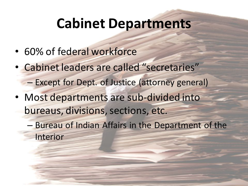 Cabinet Departments 60% of federal workforce