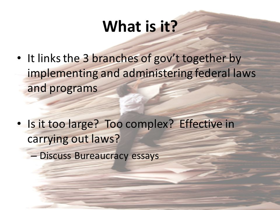 What is it It links the 3 branches of gov't together by implementing and administering federal laws and programs.