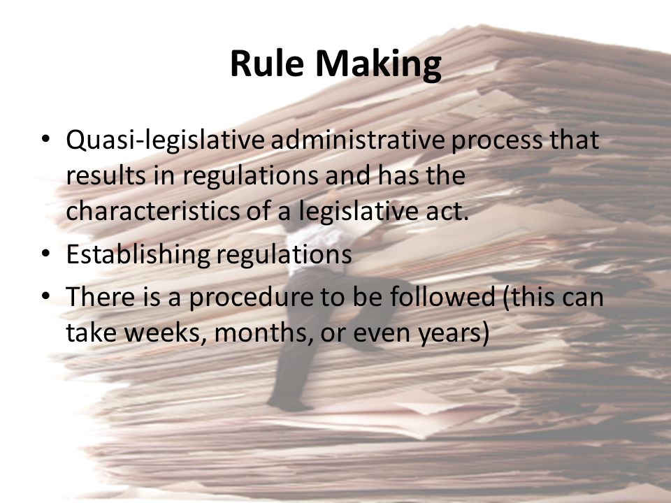 Rule Making Quasi-legislative administrative process that results in regulations and has the characteristics of a legislative act.