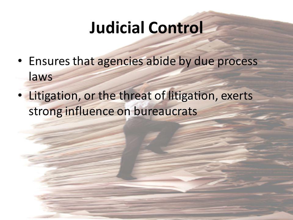 Judicial Control Ensures that agencies abide by due process laws