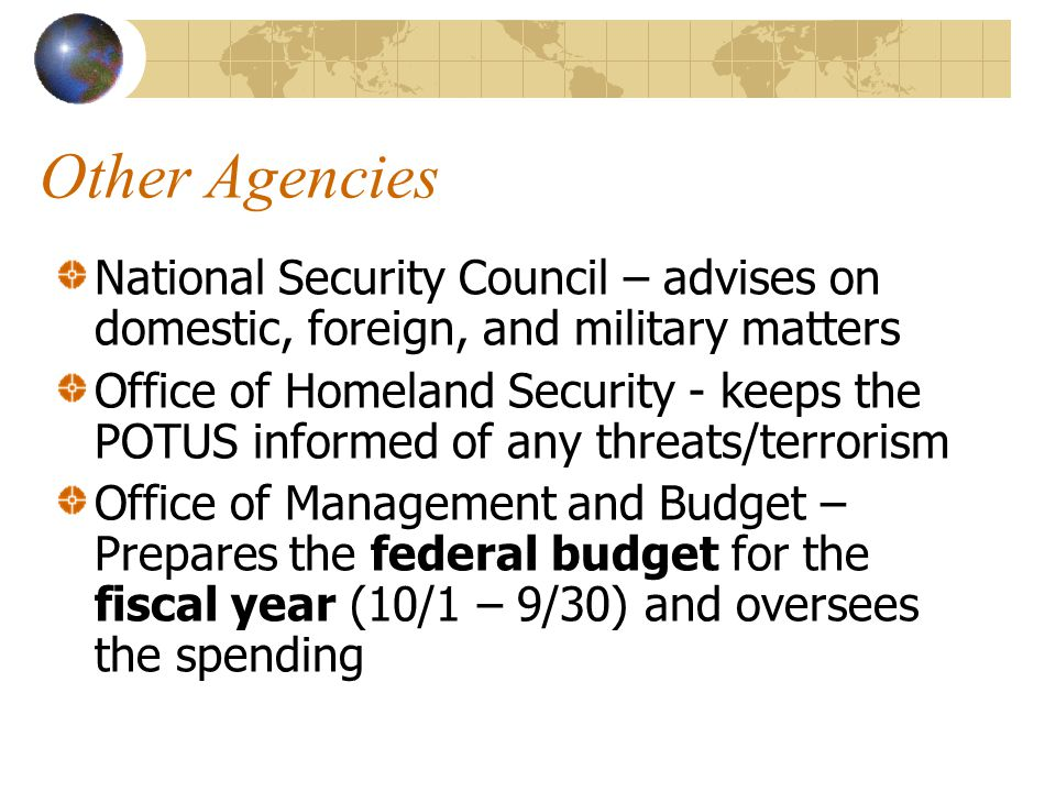 Other Agencies National Security Council – advises on domestic, foreign, and military matters.
