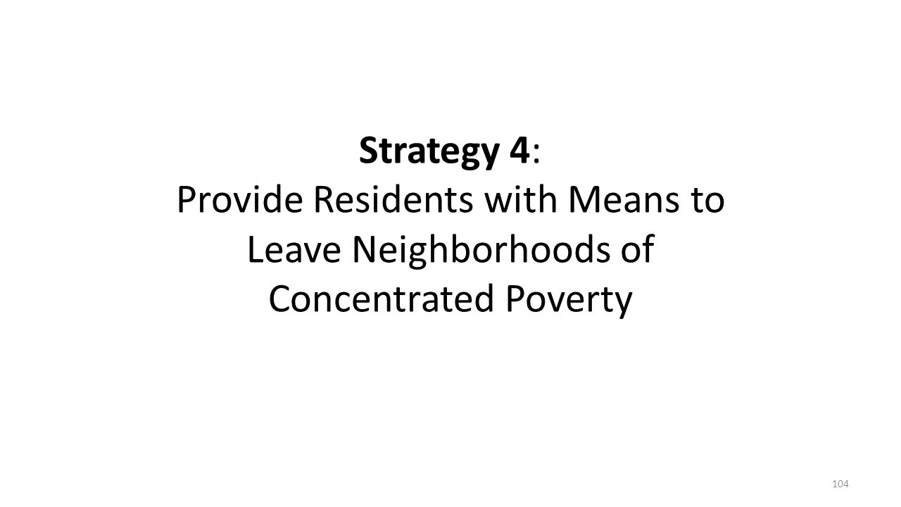 Strategy 4: Provide Residents with Means to Leave Neighborhoods of Concentrated Poverty