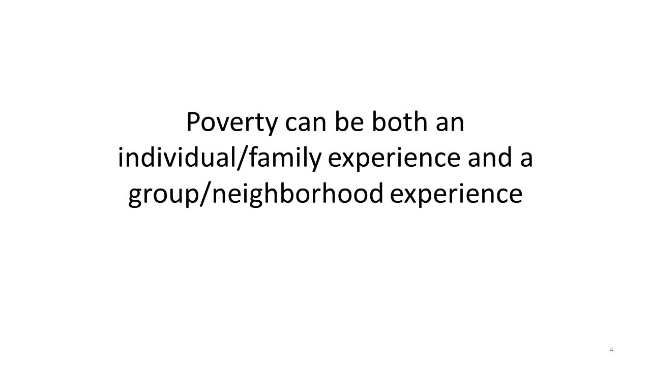 Poverty can be both an individual/family experience and a group/neighborhood experience