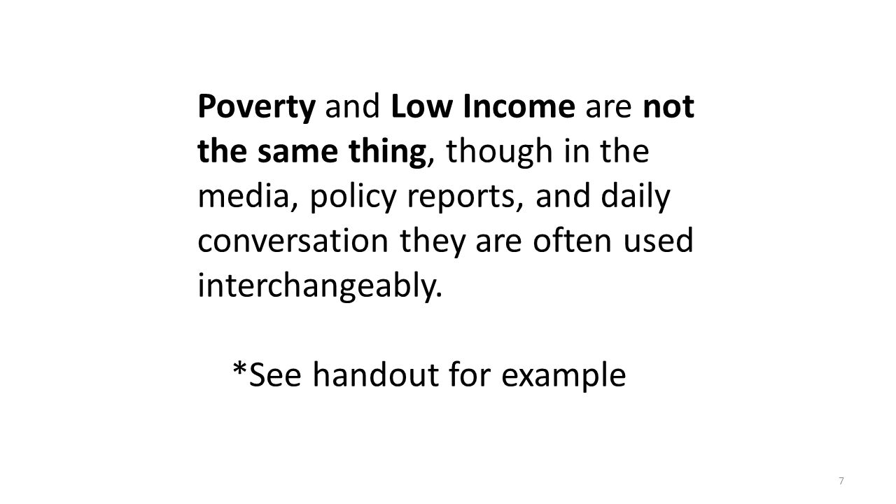 Poverty and Low Income are not the same thing, though in the media, policy reports, and daily conversation they are often used interchangeably.