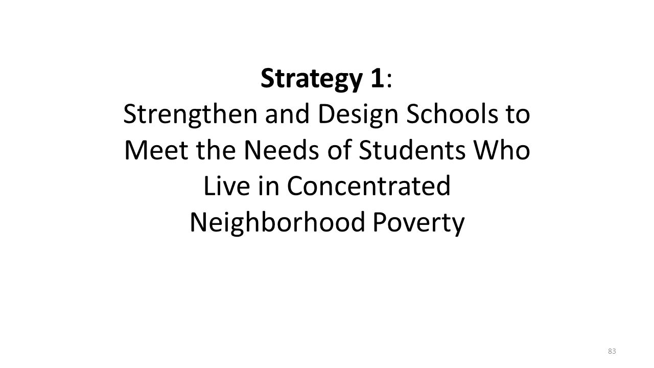 Strategy 1: Strengthen and Design Schools to Meet the Needs of Students Who Live in Concentrated Neighborhood Poverty
